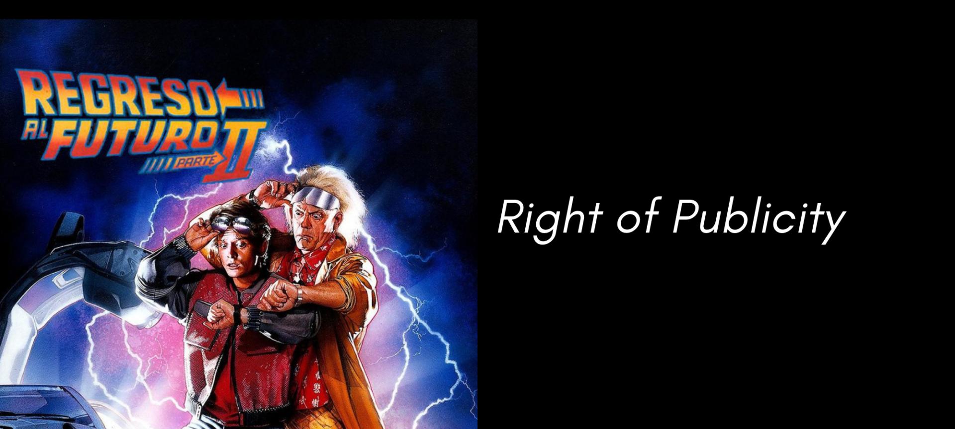 ¡Volver al futuro! El right of publicity (Derecho de imagen) en el caso Crispin Glover (George Mcfly) vs Universal Pictures.